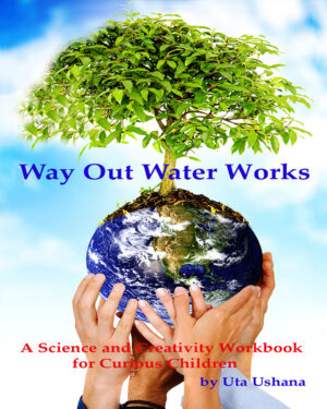 Way Out Water Works: A Science and Creativity Workbook for Curious Children